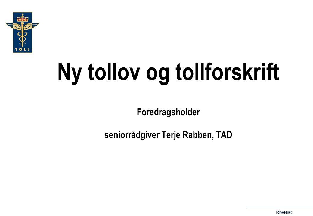 Tollvesenet Ny tollov og tollforskrift Foredragsholder seniorrådgiver Terje Rabben, TAD