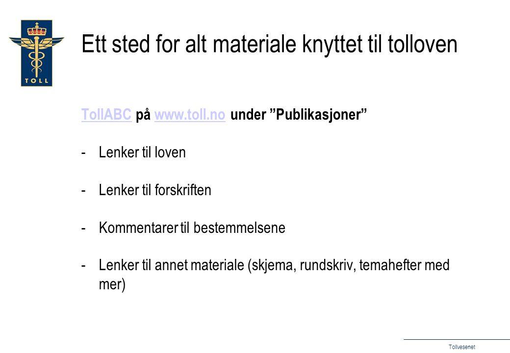 Tollvesenet Ett sted for alt materiale knyttet til tolloven TollABCTollABC på www.toll.no under Publikasjoner www.toll.no -Lenker til loven -Lenker til forskriften -Kommentarer til bestemmelsene -Lenker til annet materiale (skjema, rundskriv, temahefter med mer)