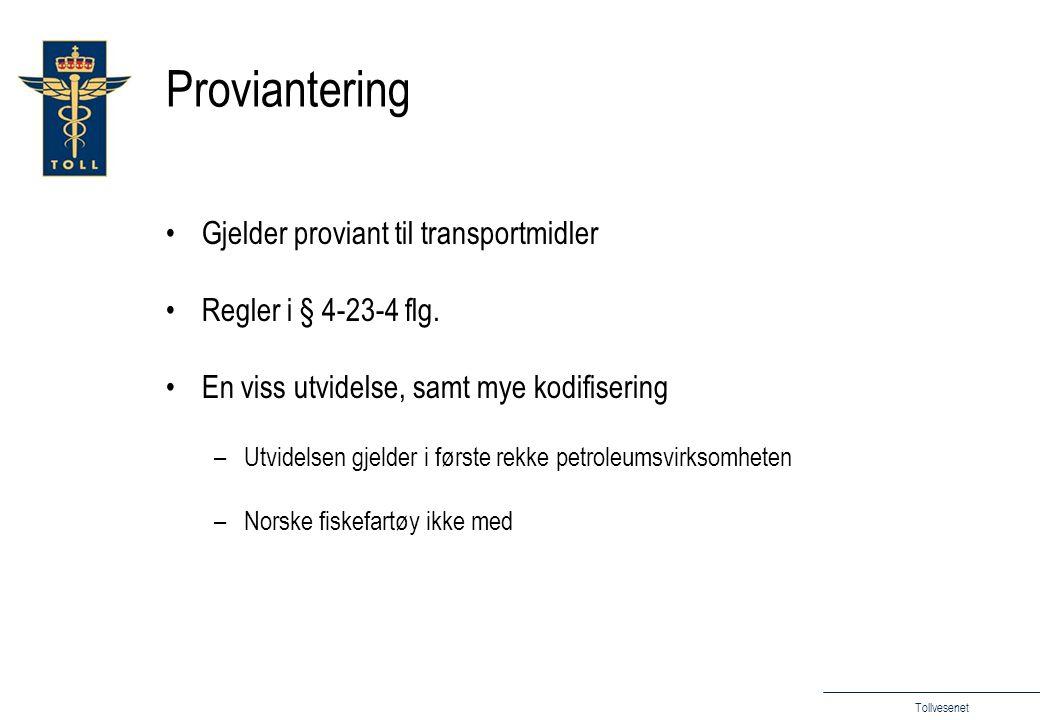 Tollvesenet Proviantering Gjelder proviant til transportmidler Regler i § 4-23-4 flg.