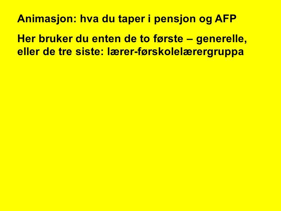 Animasjon: hva du taper i pensjon og AFP Her bruker du enten de to første – generelle, eller de tre siste: lærer-førskolelærergruppa