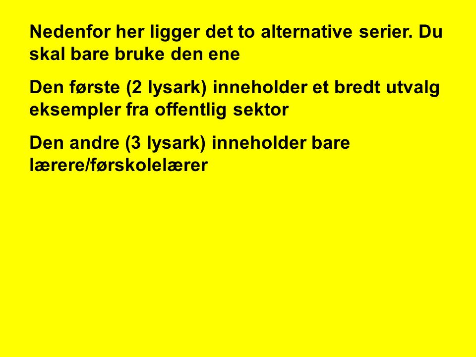 Nedenfor her ligger det to alternative serier.