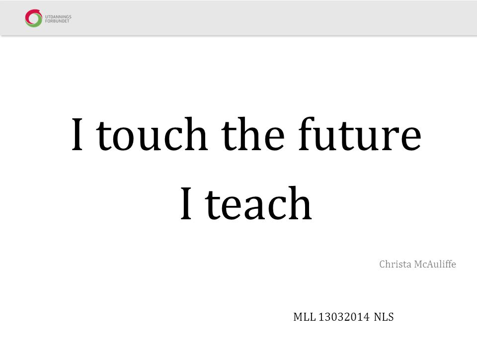 I touch the future I teach Christa McAuliffe MLL 13032014 NLS