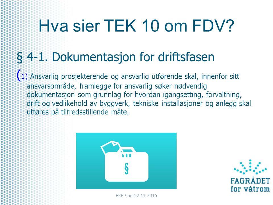 Hva sier TEK 10 om FDV? § 4-1. Dokumentasjon for driftsfasen ( 1)( 1) Ansvarlig prosjekterende og ansvarlig utførende skal, innenfor sitt ansvarsområd