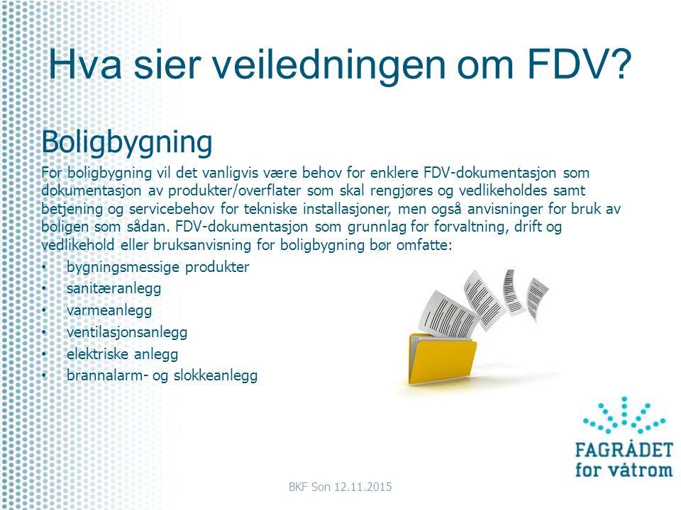 Hva sier veiledningen om FDV? Boligbygning For boligbygning vil det vanligvis være behov for enklere FDV-dokumentasjon som dokumentasjon av produkter/