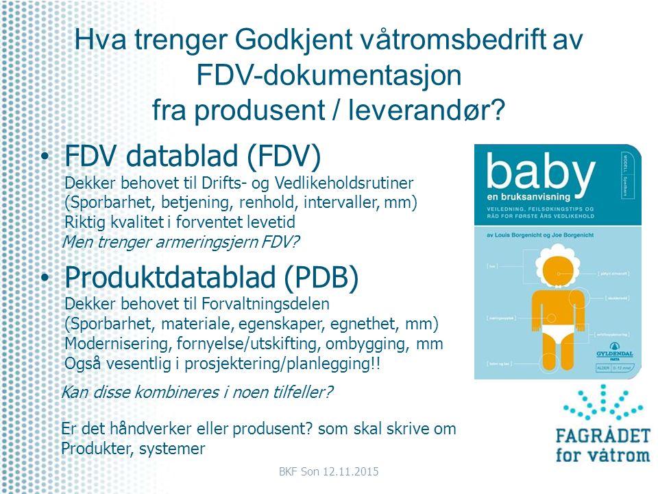 Hva trenger Godkjent våtromsbedrift av FDV-dokumentasjon fra produsent / leverandør? FDV datablad (FDV) Dekker behovet til Drifts- og Vedlikeholdsruti