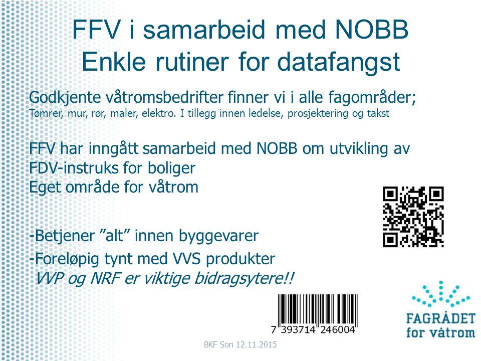 FFV i samarbeid med NOBB Enkle rutiner for datafangst Godkjente våtromsbedrifter finner vi i alle fagområder; Tømrer, mur, rør, maler, elektro. I till