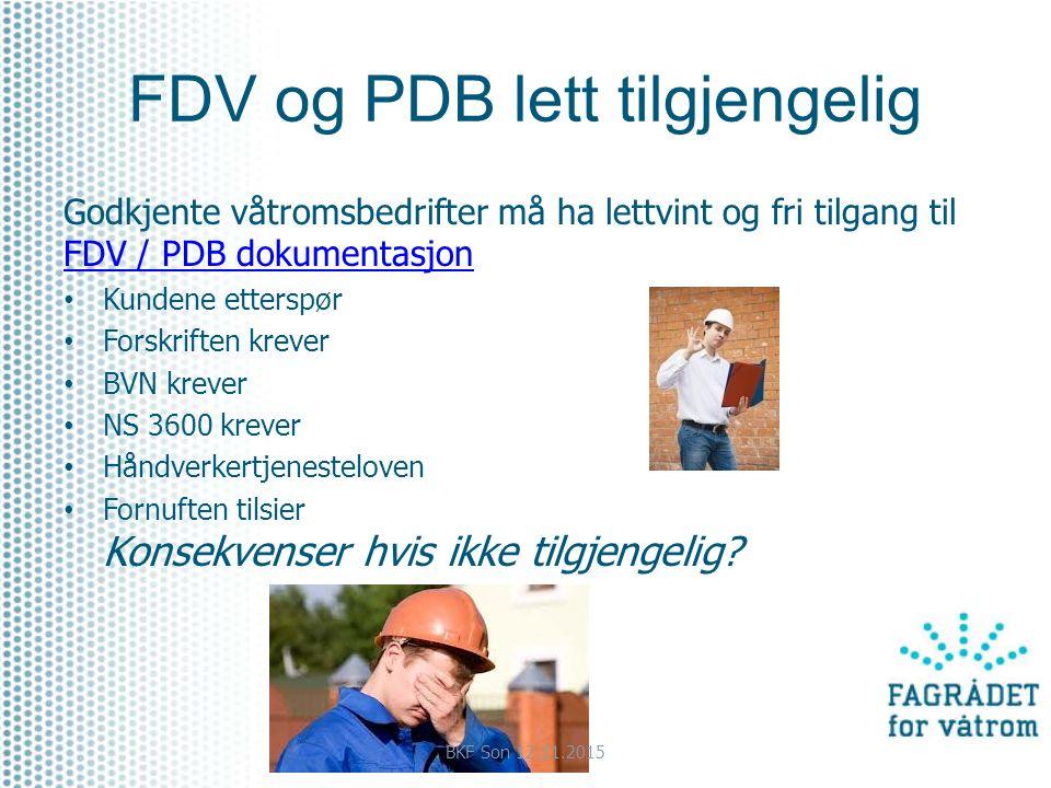 FDV og PDB lett tilgjengelig Godkjente våtromsbedrifter må ha lettvint og fri tilgang til FDV / PDB dokumentasjon FDV / PDB dokumentasjon Kundene etterspør Forskriften krever BVN krever NS 3600 krever Håndverkertjenesteloven Fornuften tilsier Konsekvenser hvis ikke tilgjengelig.