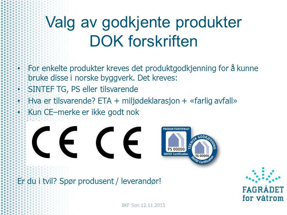 Valg av godkjente produkter DOK forskriften For enkelte produkter kreves det produktgodkjenning for å kunne bruke disse i norske byggverk. Det kreves: