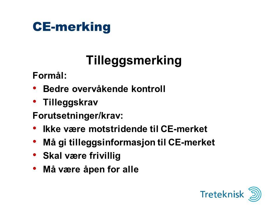 CE-merking Tilleggsmerking Formål: Bedre overvåkende kontroll Tilleggskrav Forutsetninger/krav: Ikke være motstridende til CE-merket Må gi tilleggsinformasjon til CE-merket Skal være frivillig Må være åpen for alle