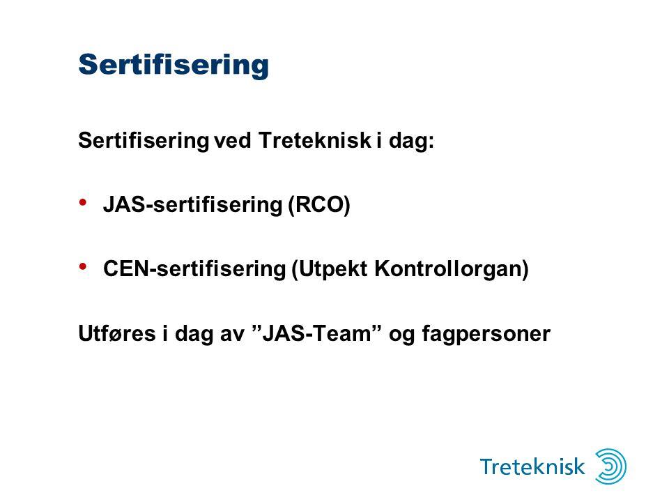 Sertifisering Sertifisering ved Treteknisk i dag: JAS-sertifisering (RCO) CEN-sertifisering (Utpekt Kontrollorgan) Utføres i dag av JAS-Team og fagpersoner