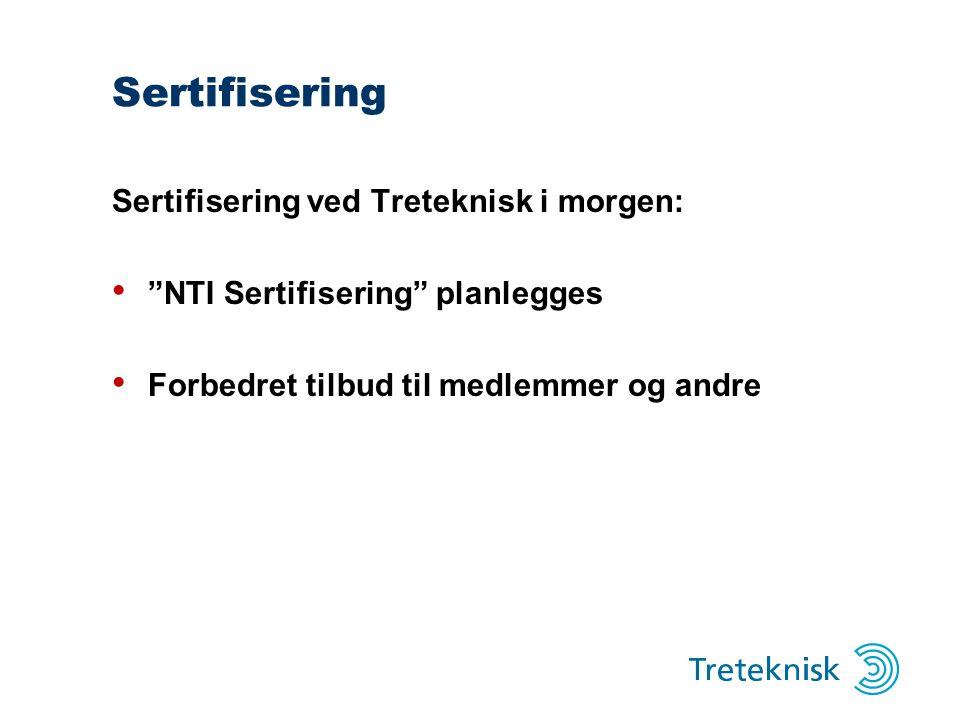 Sertifisering Sertifisering ved Treteknisk i morgen: NTI Sertifisering planlegges Forbedret tilbud til medlemmer og andre