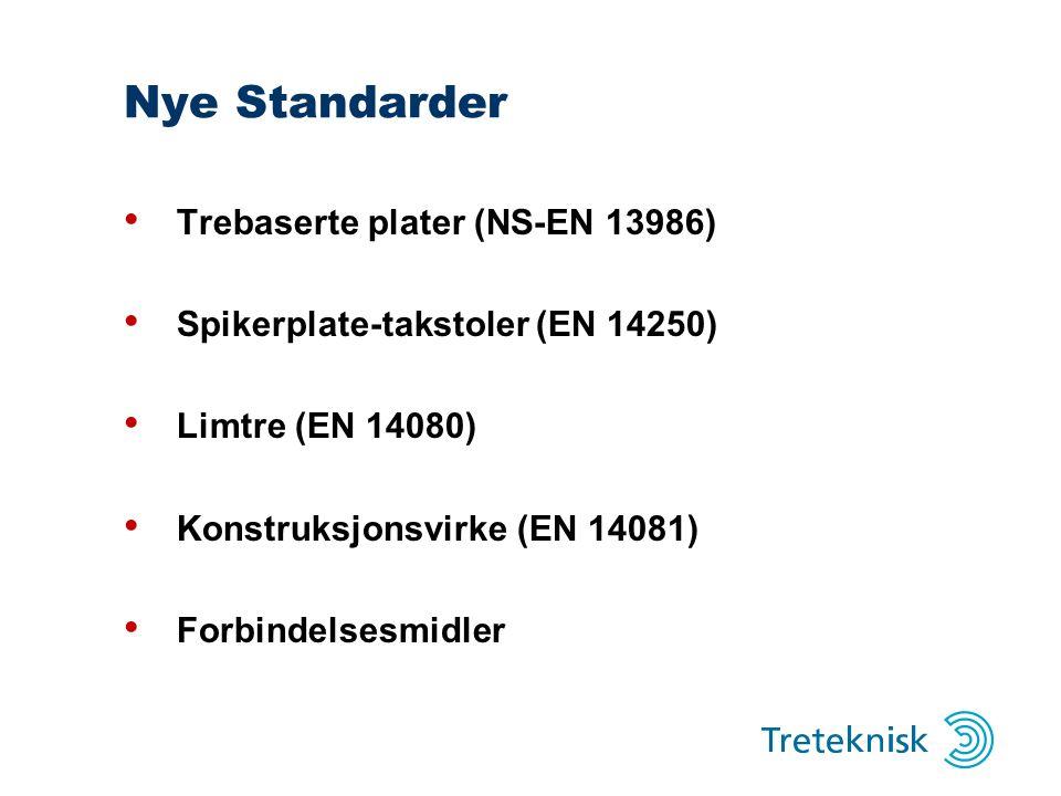 Nye Standarder Trebaserte plater (NS-EN 13986) Spikerplate-takstoler (EN 14250) Limtre (EN 14080) Konstruksjonsvirke (EN 14081) Forbindelsesmidler