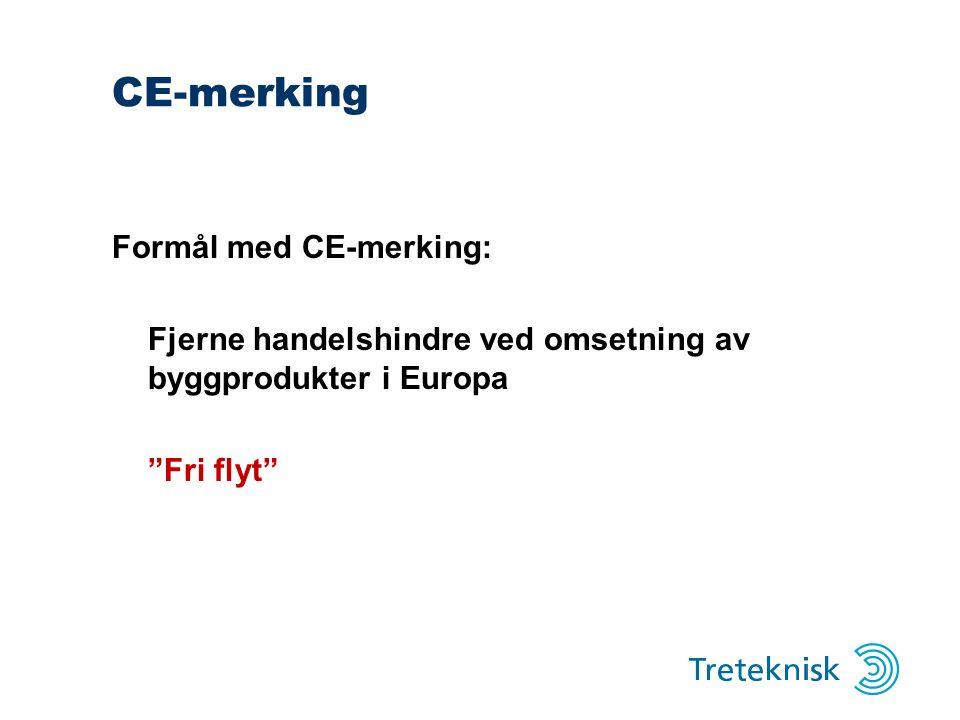 CE-merking Formål med CE-merking: Fjerne handelshindre ved omsetning av byggprodukter i Europa Fri flyt
