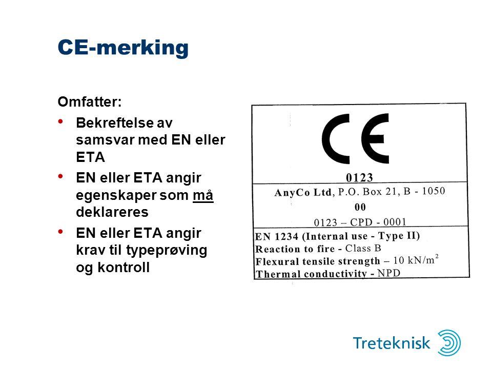 CE-merking Omfatter: Bekreftelse av samsvar med EN eller ETA EN eller ETA angir egenskaper som må deklareres EN eller ETA angir krav til typeprøving og kontroll