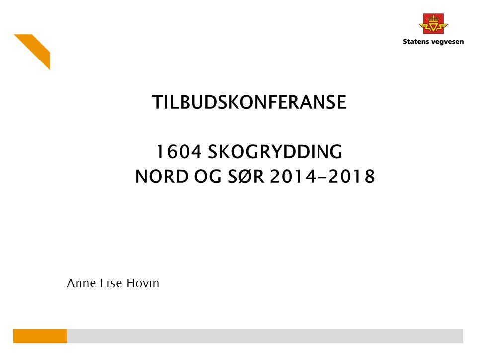 TILBUDSKONFERANSE 1604 SKOGRYDDING NORD OG SØR 2014-2018 Anne Lise Hovin