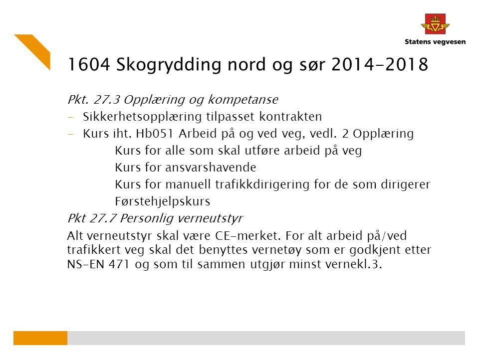 1604 Skogrydding nord og sør 2014-2018 Pkt. 27.3 Opplæring og kompetanse -Sikkerhetsopplæring tilpasset kontrakten -Kurs iht. Hb051 Arbeid på og ved v