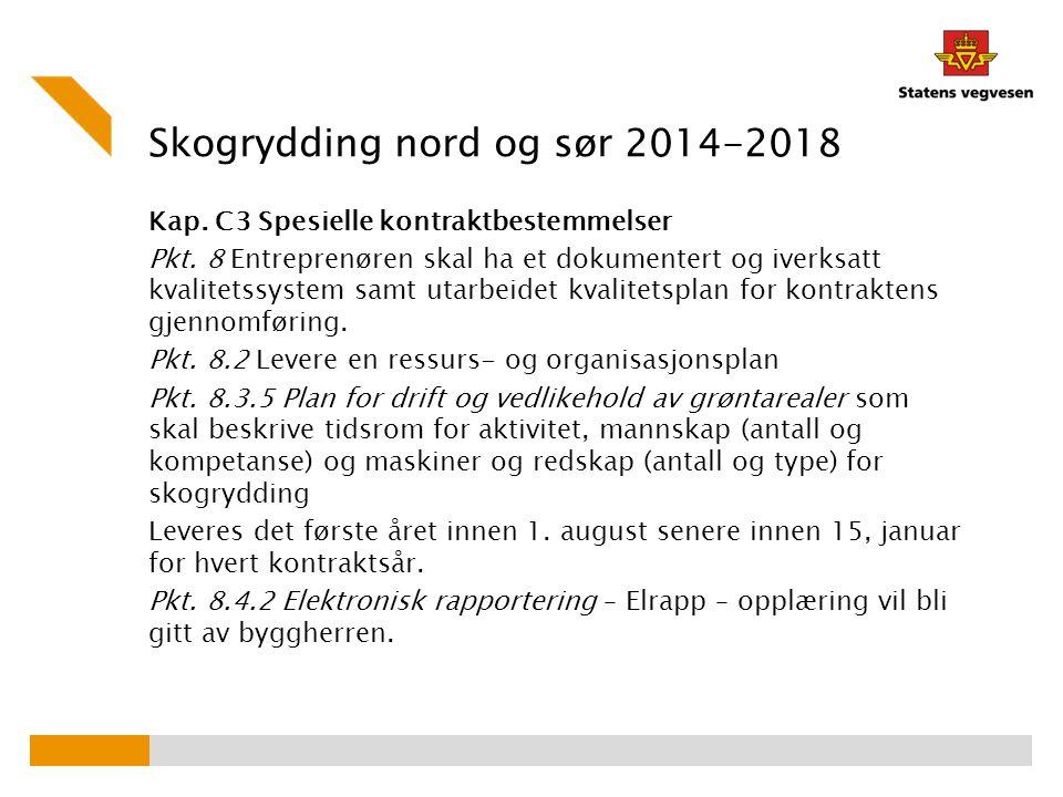 Skogrydding nord og sør 2014-2018 Kap. C3 Spesielle kontraktbestemmelser Pkt. 8 Entreprenøren skal ha et dokumentert og iverksatt kvalitetssystem samt