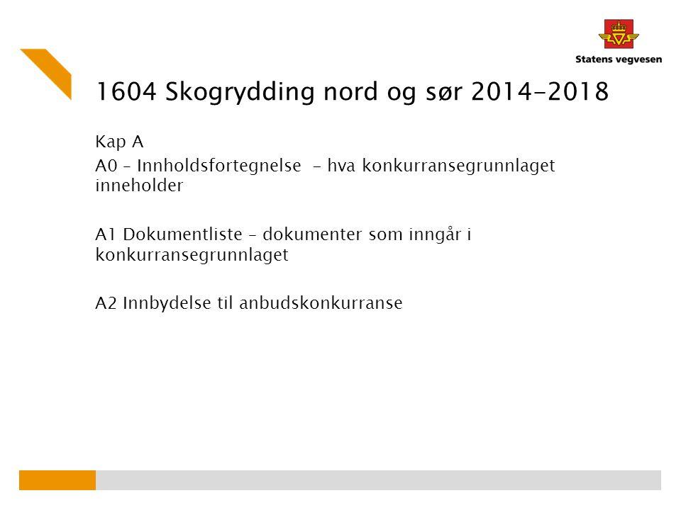 1604 Skogrydding nord og sør 2014-2018 Kap A A0 – Innholdsfortegnelse - hva konkurransegrunnlaget inneholder A1 Dokumentliste – dokumenter som inngår