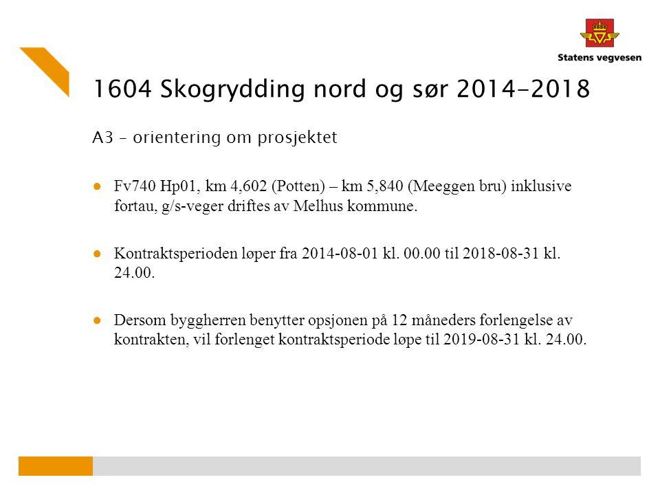 1604 Skogrydding nord og sør 2014-2018 A3 – orientering om prosjektet ● Fv740 Hp01, km 4,602 (Potten) – km 5,840 (Meeggen bru) inklusive fortau, g/s-v
