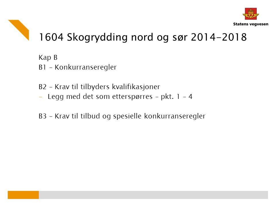 1604 Skogrydding nord og sør 2014-2018 Kap B B1 – Konkurranseregler B2 – Krav til tilbyders kvalifikasjoner -Legg med det som etterspørres – pkt. 1 –