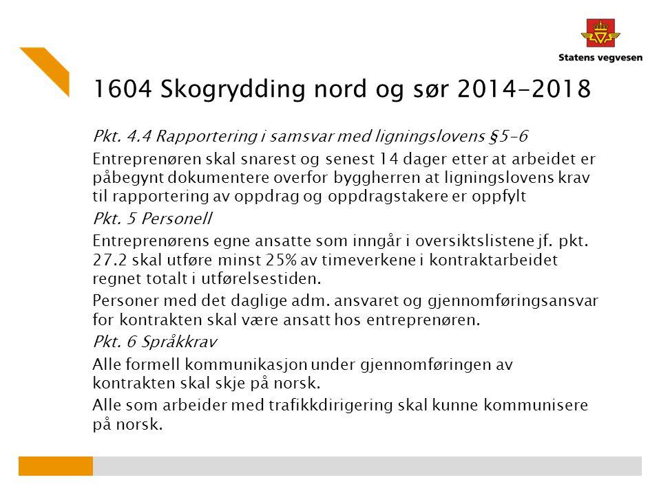 1604 Skogrydding nord og sør 2014-2018 Pkt. 4.4 Rapportering i samsvar med ligningslovens §5-6 Entreprenøren skal snarest og senest 14 dager etter at