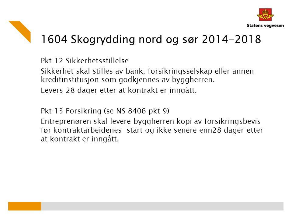 1604 Skogrydding nord og sør 2014-2018 Pkt 12 Sikkerhetsstillelse Sikkerhet skal stilles av bank, forsikringsselskap eller annen kreditinstitusjon som