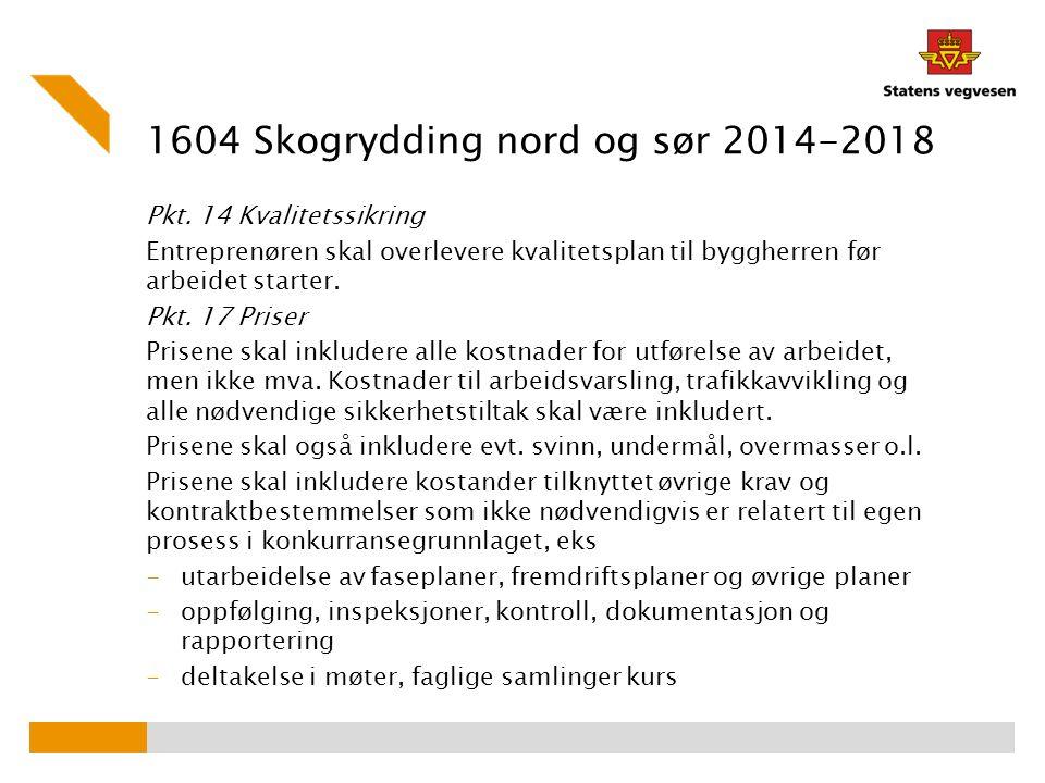 1604 Skogrydding nord og sør 2014-2018 Pkt. 14 Kvalitetssikring Entreprenøren skal overlevere kvalitetsplan til byggherren før arbeidet starter. Pkt.