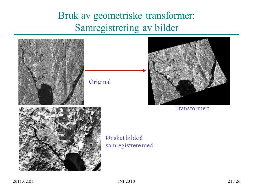 2011.02.01INF231021 / 26 Bruk av geometriske transformer: Samregistrering av bilder Original Transformert Ønsket bilde å samregistrere med