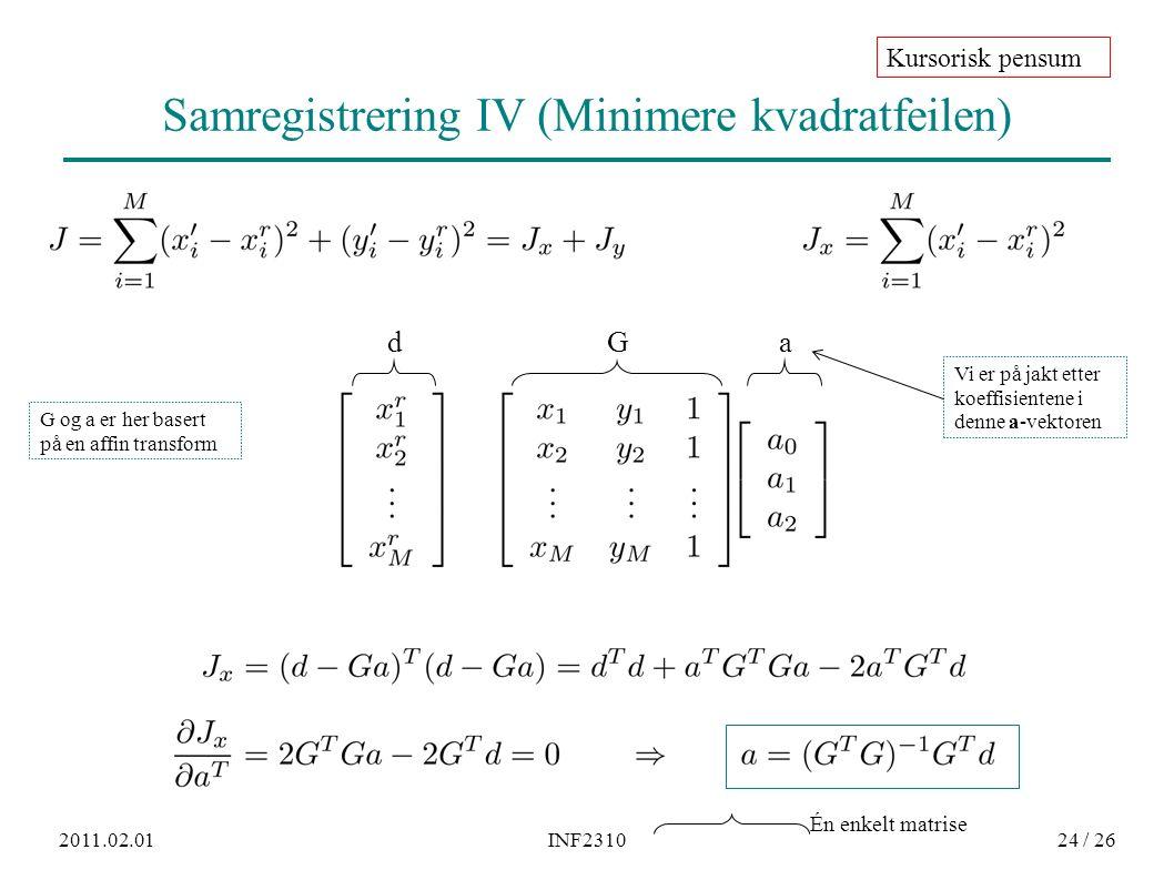 2011.02.01INF231024 / 26 dG a Samregistrering IV (Minimere kvadratfeilen) Kursorisk pensum Vi er på jakt etter koeffisientene i denne a-vektoren Én enkelt matrise G og a er her basert på en affin transform