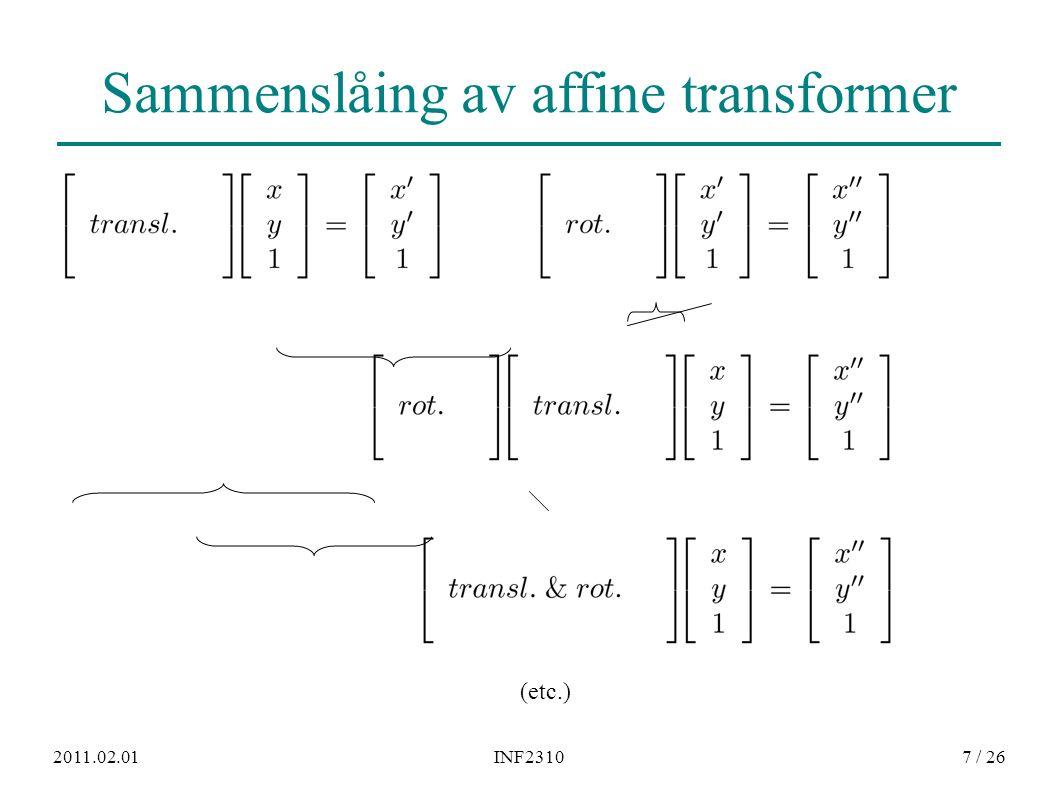 2011.02.01INF23108 / 26 ● En affin transform kan bestemmes ved å spesifisere tre punkter før og etter avbildningen ● Med disse tre punktparene kan vi finne de 6 koeffisientene; a 0,a 1,a 2,b 0,b 1,b 2 ● Med flere enn 3 punktpar velger man den transformasjonen som minimerer (kvadrat)feilen summert over alle punktene (mer om dette senere) Alternativ måte å finne transformkoeffisientene inn-bildet resultat-bildet