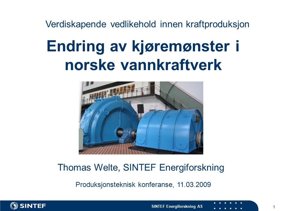 SINTEF Energiforskning AS 1 Endring av kjøremønster i norske vannkraftverk Verdiskapende vedlikehold innen kraftproduksjon Thomas Welte, SINTEF Energiforskning Produksjonsteknisk konferanse, 11.03.2009