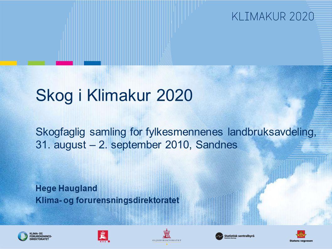 Skog i Klimakur 2020 Skogfaglig samling for fylkesmennenes landbruksavdeling, 31. august – 2. september 2010, Sandnes Hege Haugland Klima- og forurens