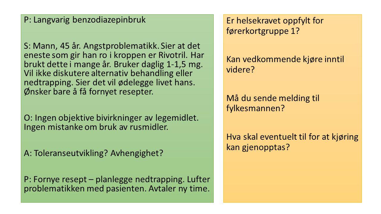 P: Langvarig benzodiazepinbruk S: Mann, 45 år. Angstproblematikk.