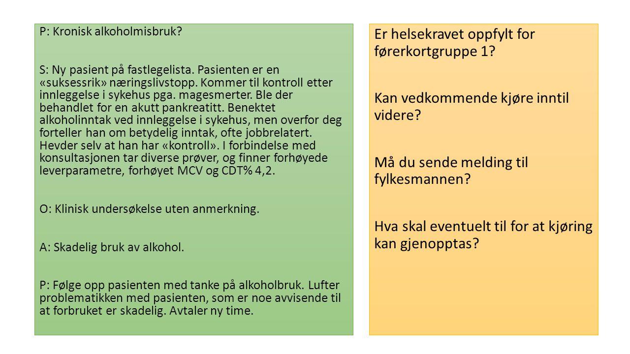 P: Kronisk alkoholmisbruk. S: Ny pasient på fastlegelista.
