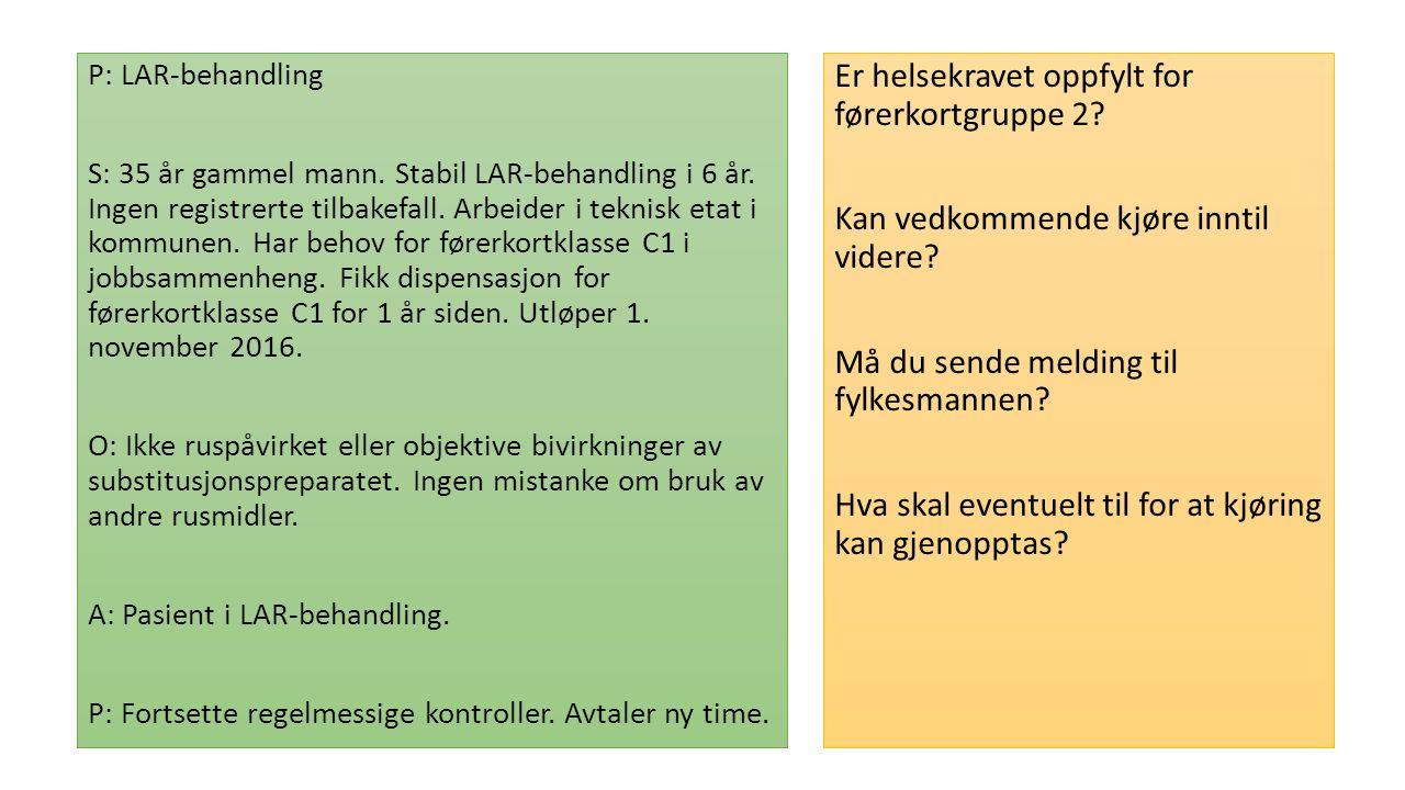 P: LAR-behandling S: 35 år gammel mann. Stabil LAR-behandling i 6 år.
