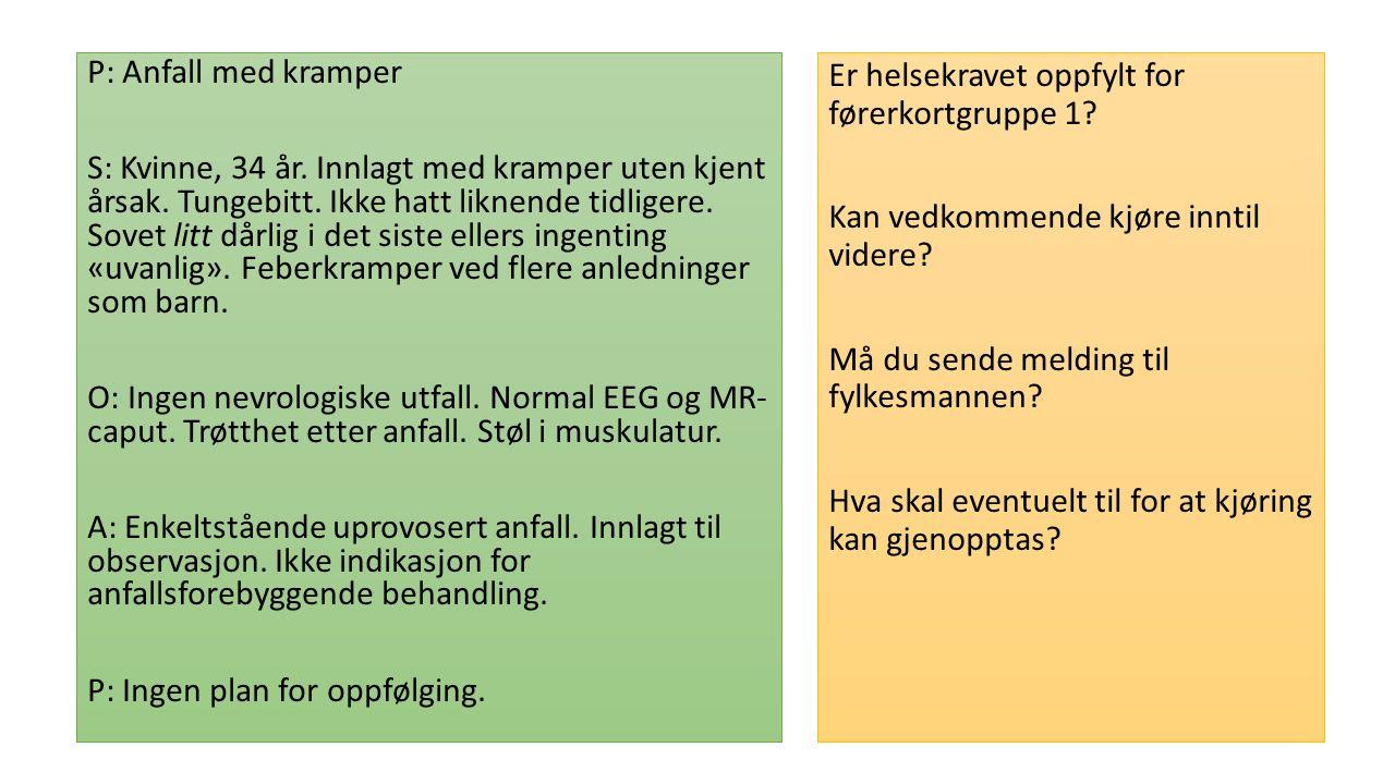 P: Anfall med kramper S: Kvinne, 34 år. Innlagt med kramper uten kjent årsak.