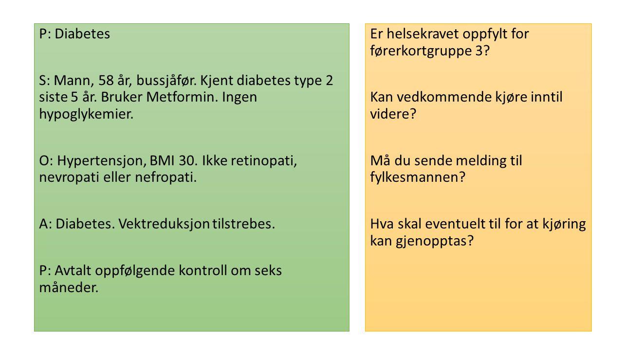 P: Diabetes S: Mann, 58 år, bussjåfør. Kjent diabetes type 2 siste 5 år.
