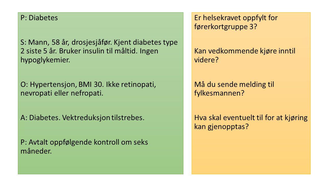 P: Diabetes S: Mann, 58 år, drosjesjåfør. Kjent diabetes type 2 siste 5 år.