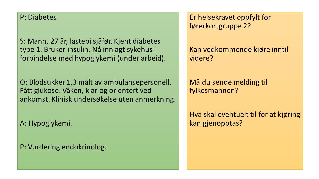 P: Diabetes S: Mann, 27 år, lastebilsjåfør. Kjent diabetes type 1.
