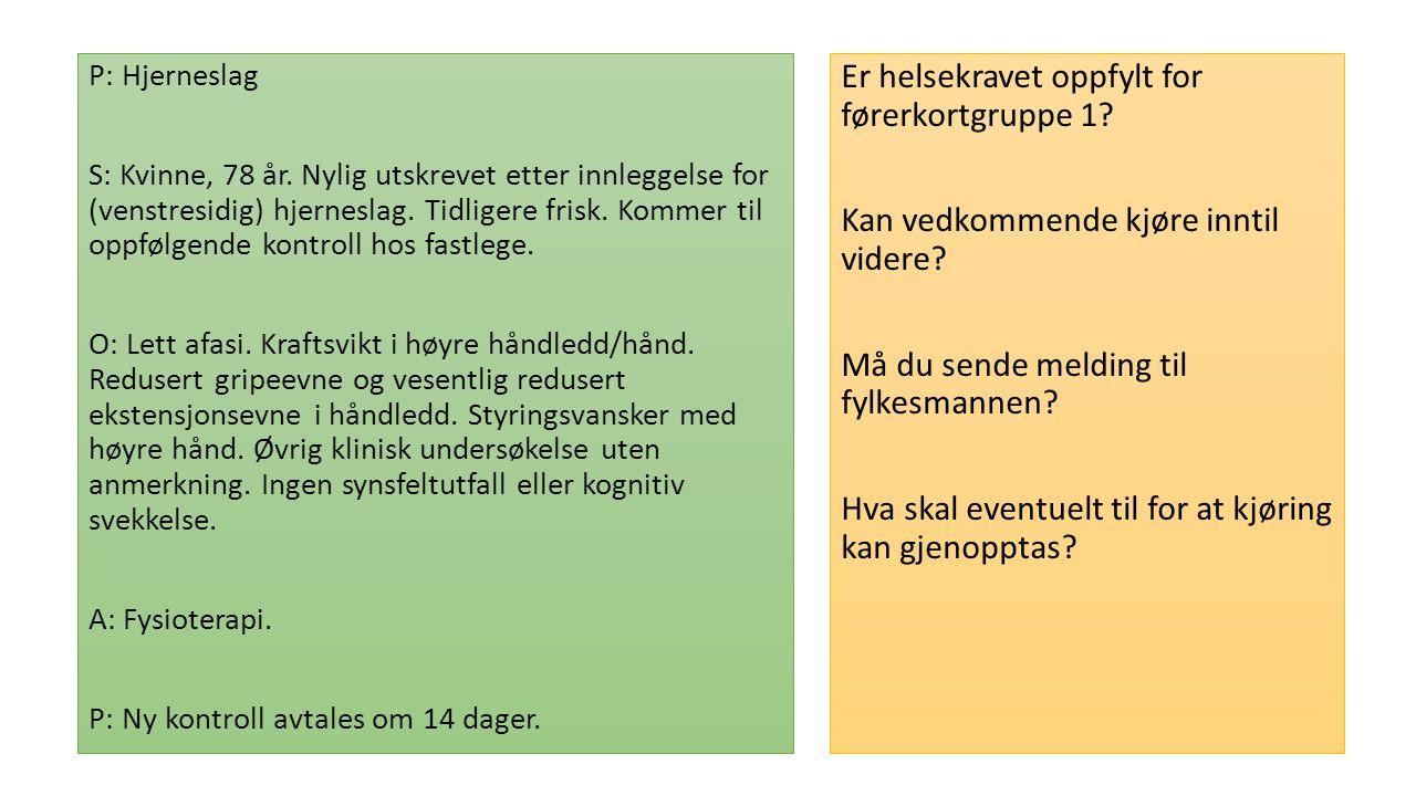 P: Hjerneslag S: Kvinne, 78 år. Nylig utskrevet etter innleggelse for (venstresidig) hjerneslag.