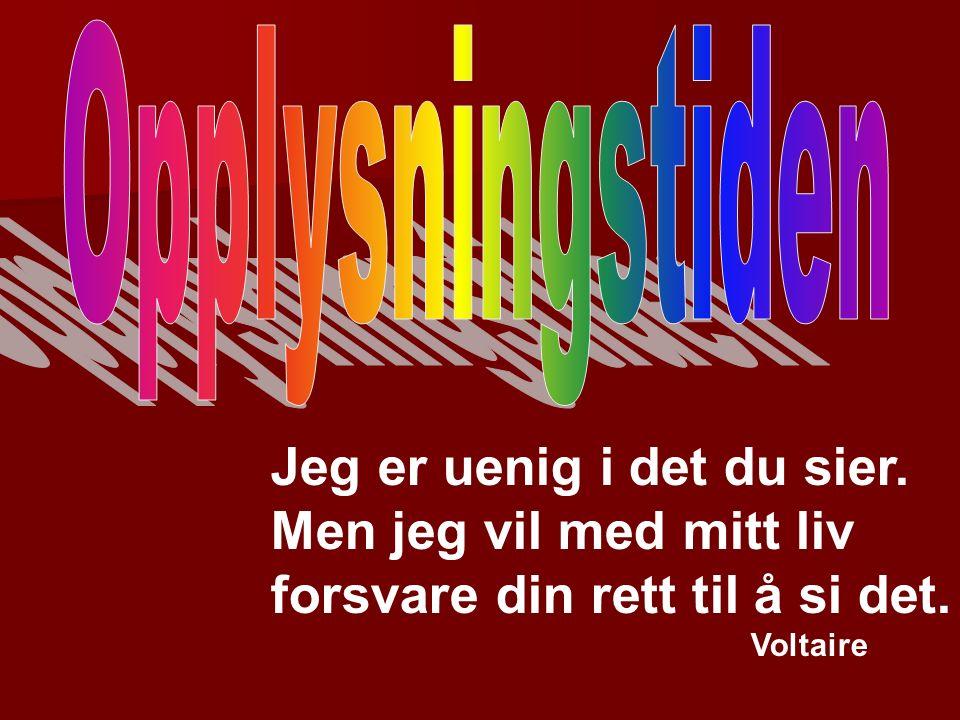 Jeg er uenig i det du sier. Men jeg vil med mitt liv forsvare din rett til å si det. Voltaire