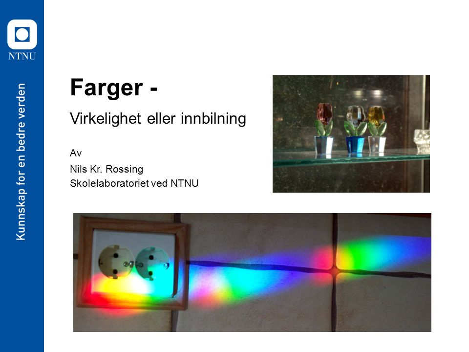 12 Nils Kr. Rossing 05.04.08 Eksperiment: Additiv fargeblanding