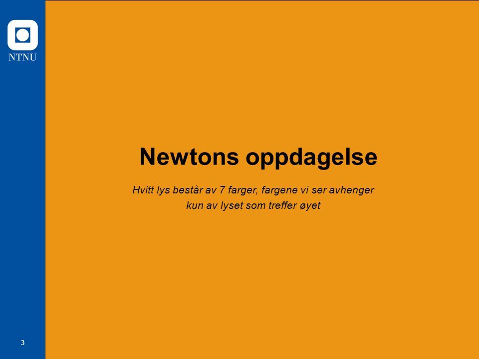 4 Isaac Newton (1642 - 1727) Newton valgte 7 primærfarger Rødt Oransje Gult Grønt Blå Indigo Fiolett