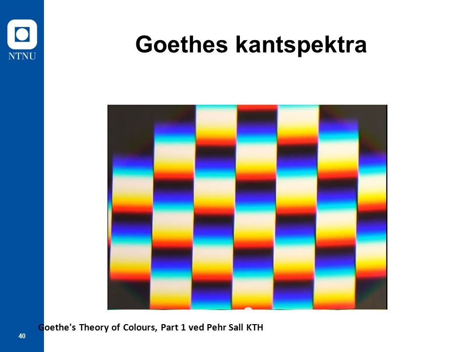 40 Goethes kantspektra Goethe s Theory of Colours, Part 1 ved Pehr Sall KTH
