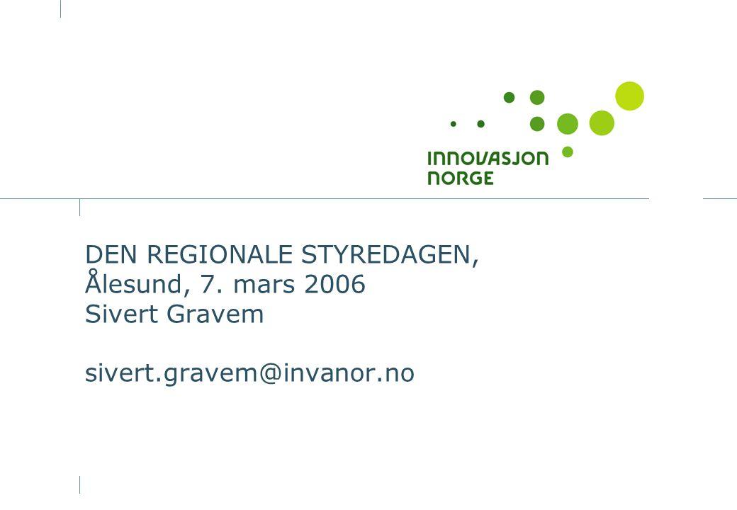 DEN REGIONALE STYREDAGEN, Ålesund, 7. mars 2006 Sivert Gravem sivert.gravem@invanor.no