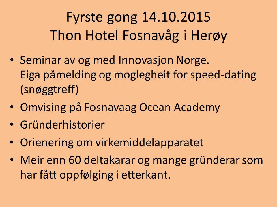 Fyrste gong 14.10.2015 Thon Hotel Fosnavåg i Herøy Seminar av og med Innovasjon Norge. Eiga påmelding og moglegheit for speed-dating (snøggtreff) Omvi
