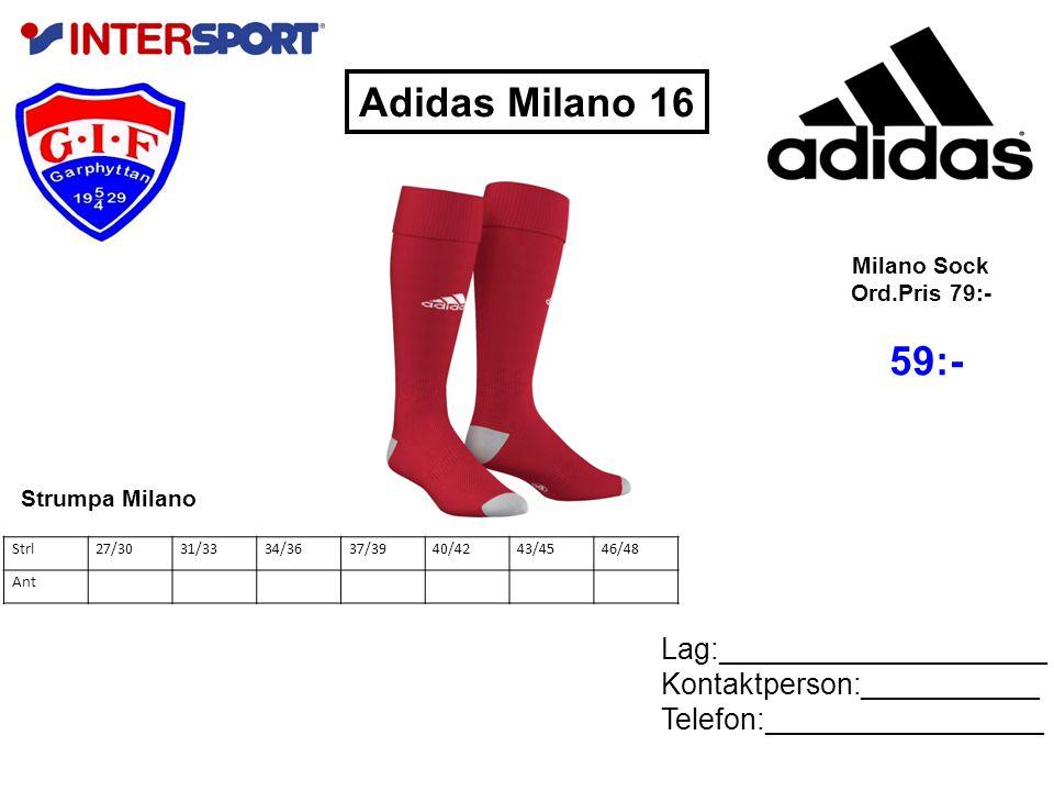 Adidas Milano 16 Lag:____________________ Kontaktperson:___________ Telefon:_________________ Milano Sock Ord.Pris 79:- 59:- Strl27/3031/3334/3637/3940/4243/4546/48 Ant Strumpa Milano