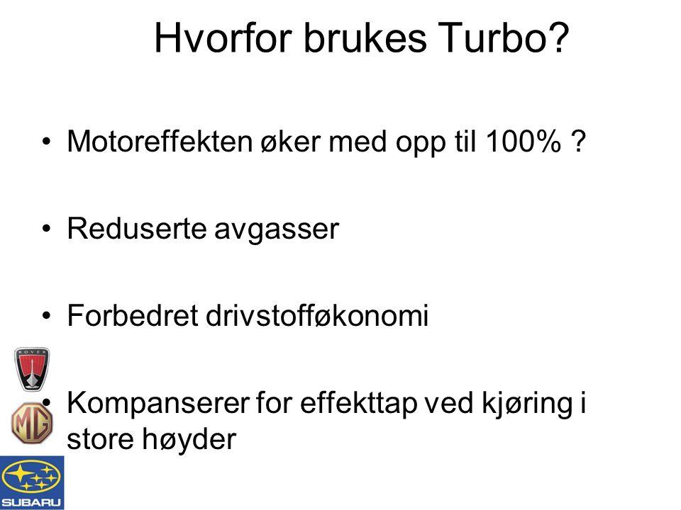 Hvorfor brukes Turbo. Motoreffekten øker med opp til 100% .