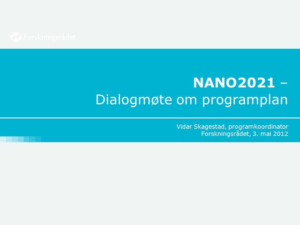 NANO2021 – Dialogmøte om programplan Vidar Skagestad, programkoordinator Forskningsrådet, 3.