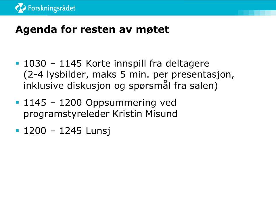 Agenda for resten av møtet  1030 – 1145 Korte innspill fra deltagere (2-4 lysbilder, maks 5 min.
